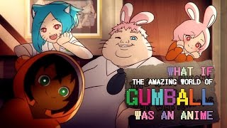 """What if """"The Amazing World Of Gumball"""" was an anime"""
