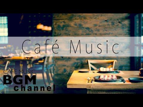 【Cafe Music】Jazz & Bossa Nova Music For Work, Study - Background Cafe Music
