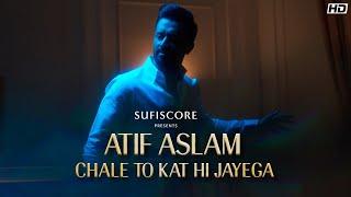 Chale To Kat Hi Jayega - Atif Aslam | Musarrat Nazeer | Sufiscore | Latest Atif Aslam Song Video