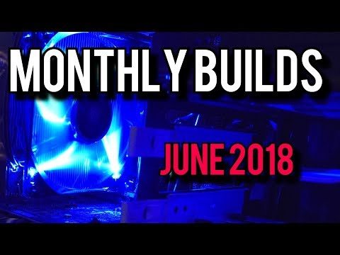 Summer Budget PC Builds! [Monthly Builds June 2018]