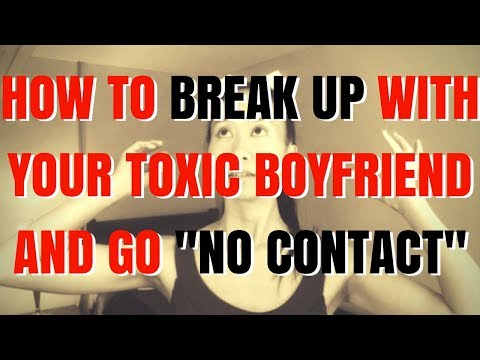 How to Break Up with Your Toxic Boyfriend and Go No Contact