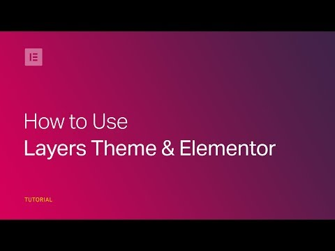 How to Use Layers Theme & Elementor