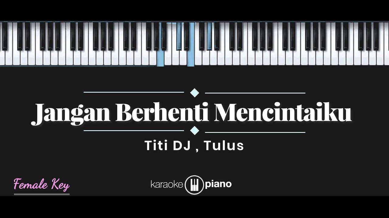 Download Jangan Berhenti Mencintaiku - Titi DJ, Tulus (KARAOKE PIANO - FEMALE KEY) MP3 Gratis