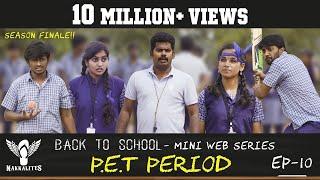 P.E.T PERIOD - Back to School - Mini Web Series - Season 01 Finale - EP 10 #Nakkalites