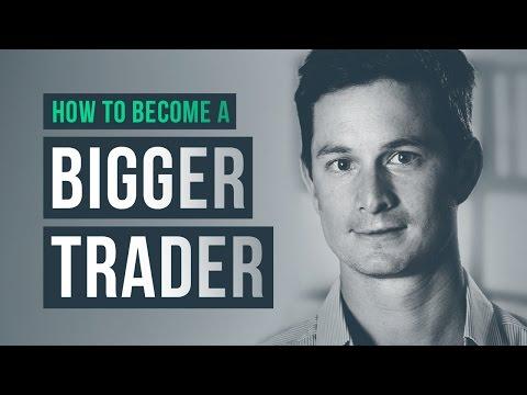 How to become a BIGGER trader · Brannigan Barrett