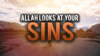 WHAT WILL HAPPEN IF ALLAH LOOKS AT YOUR SINS (MUST WATCH)