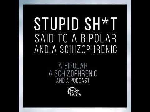 Stupid Sh*t said to a Bipolar and A Schizophrenic