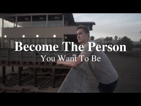 Become The Person You Want To Be - Motivational