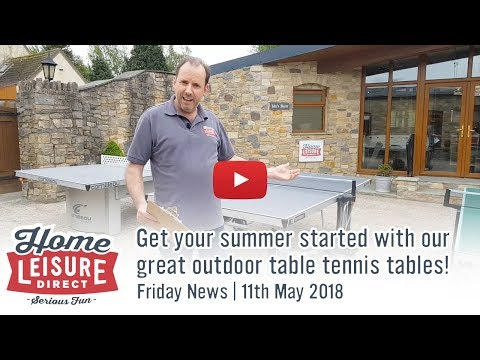 Get your summer started with our great outdoor table tennis tables  | Friday News 11th May 2018