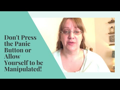 Don't PRESS the PANIC Button or Allow Yourself to be Manipulated | Learn Boundaries