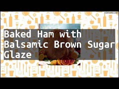 Recipe Baked Ham with Balsamic Brown Sugar Glaze
