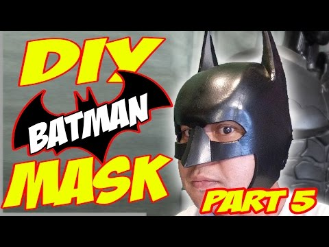 How To DiY Batman Mask, Helmet, Cowl Arkham Knight