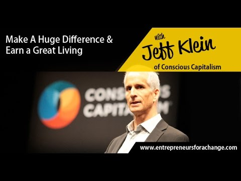 Jeff Klein of Conscious Capitalism - How You Can Unleash the Conscious Capitalist Movement