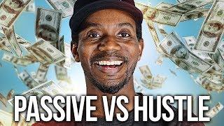 PASSIVE INCOME vs HUSTLE INCOME (HOW TO MAKE REAL MONEY!)
