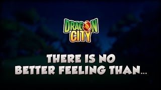 """""""In Dragon City, there is no better feeling than..."""""""