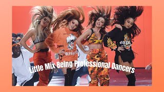 little mix being professional dancers for 6 minutes