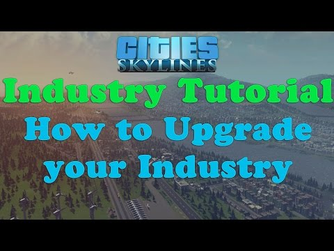 Cities: Skylines- Industry Upgrading Tutorial / Tips/ Guide