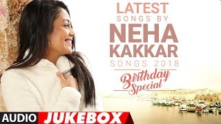 Latest Songs By Neha Kakkar - 2018  (Audio Jukebox) | Birthday Special  | Songs 2018 | T-Series