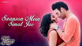 Saanson Mein Simat Jao | Main Zaroor Aaunga | Vikas Verma | Aindrita Ray | Sandeep Batraa | Tripty S
