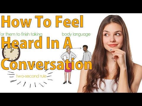 How to Feel Heard in a Conversation