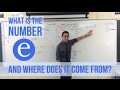 What Is The Number E And Where Does It Come From