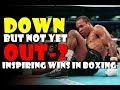 Down But Not Yet OUT 2 The Most Inspiring Comeback Wins In Boxing