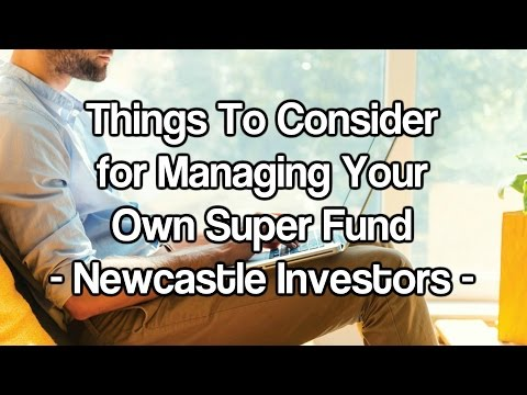 Managing Your Own Super Fund - Newcastle Self Managed Super Fund (SMSF)