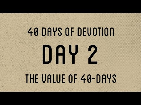 40 Days (Day 2) - The Value of a 40-day Period
