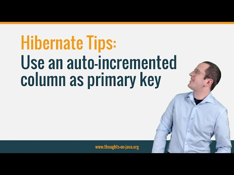 Hibernate Tip : How to use an autoincremented database column as a primary key