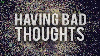 ALWAYS HAVING BAD THOUGHTS? (WATCH THIS)