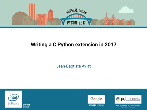 Jean Baptiste Aviat   Writing a C Python extension in 2017   PyCon 2017