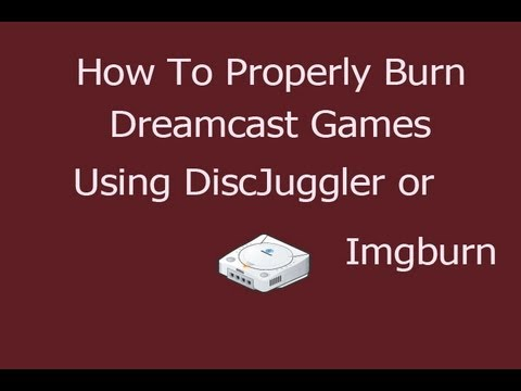 [How To] Properly Burn Games For The Dreamcast (Using Disc Juggler, ImgBurn)