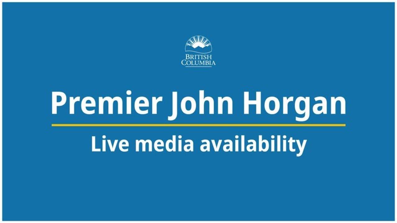Premier Horgan - Live Media Availability