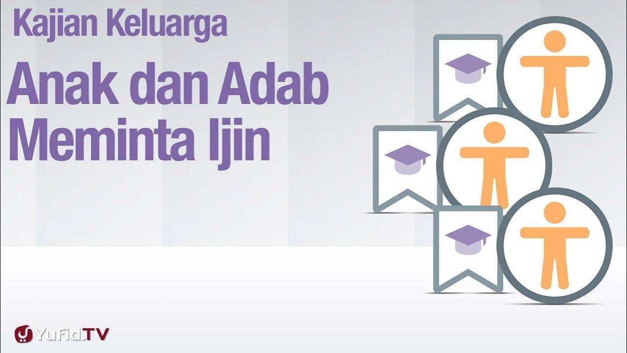 Fiqih Pendidikan Anak: Anak dan Adab Meminta Ijin - Ustadz Abdullah Zaen, MA