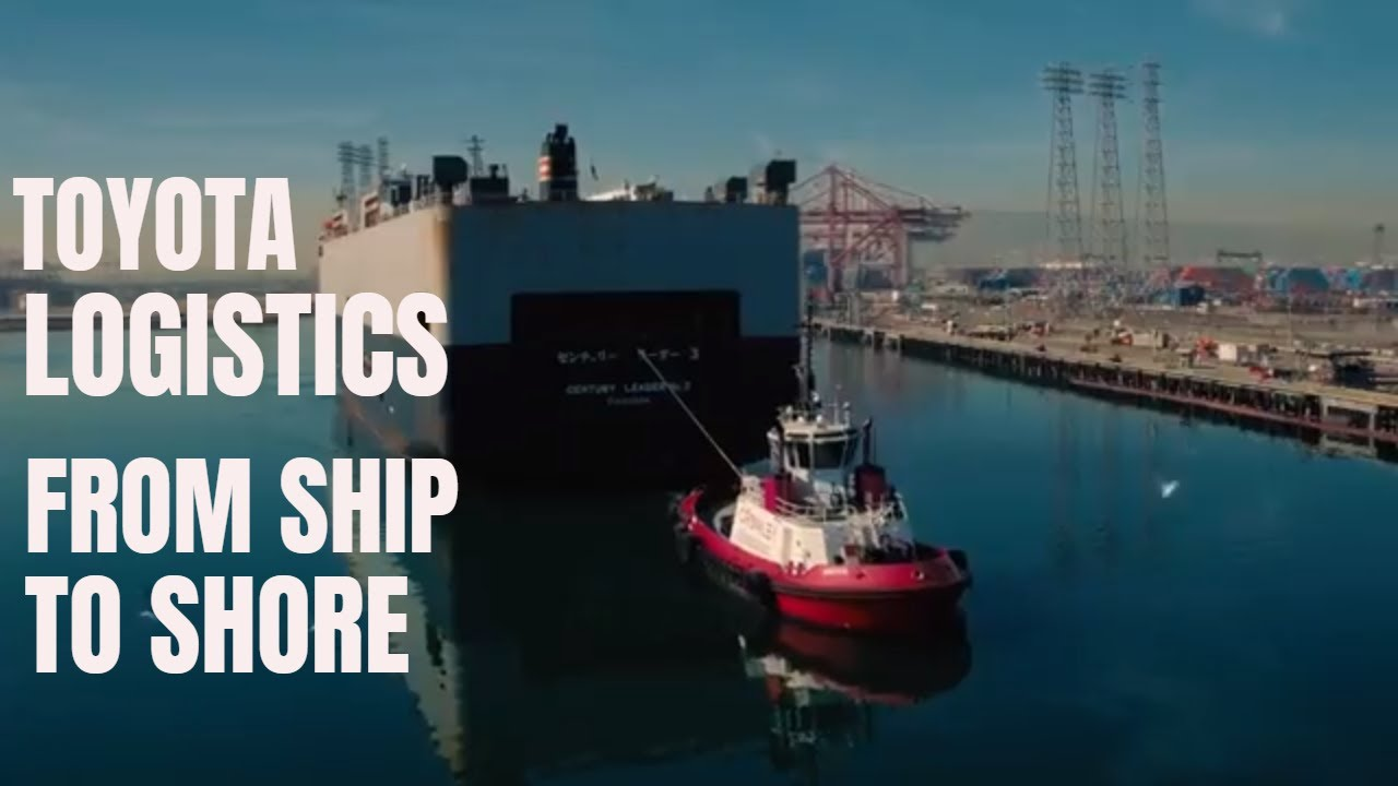 From Ship to Showroom - Toyota Logistics at the Port of Long Beach Delivers