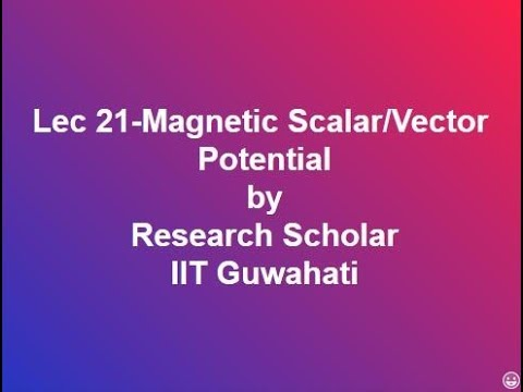 Lec 21-Magnetic Scalar/Vector Potential,Electromagnetic Fields Theory    Electrical Engineering
