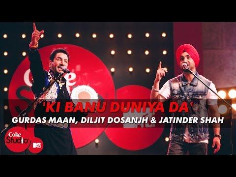 'Ki Banu Duniya Da' - Gurdas Maan feat. Diljit Dosanjh & Jatinder Shah - Coke Studio @ MTV Season 4