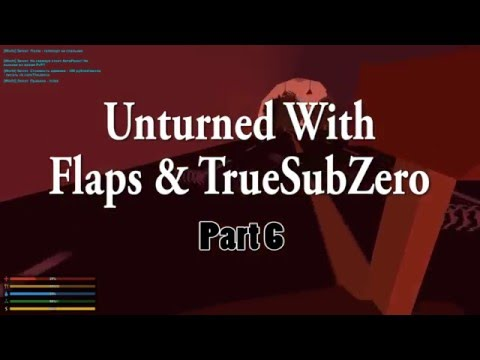 Unturned with TrueSubZero and Flaps: Part 6