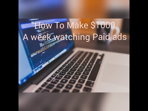How To Make 1k fast in one week watching paid ads
