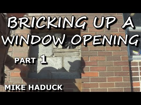 How I brick up a window opening, (Mike Haduck)
