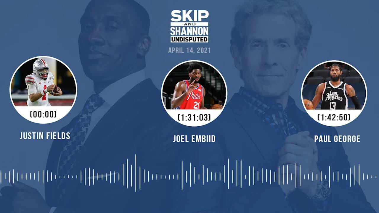 Justin Fields, Joel Embiid, Paul George (4.14.21) | UNDISPUTED Audio Podcast