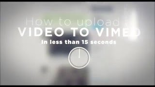 How To Upload A Video To Vimeo In Under 15 Seconds