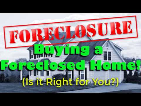 Buying a Foreclosed Home! (Is it Right for You?)