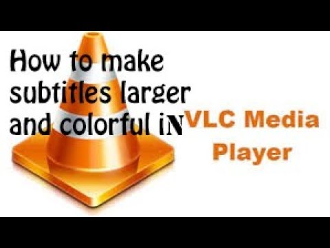 How To Make Subtitles Larger And Colorful In Vlc Media Player | VLC