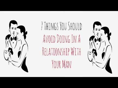 7 Things You Should Avoid Doing In A Relationship With Your Man