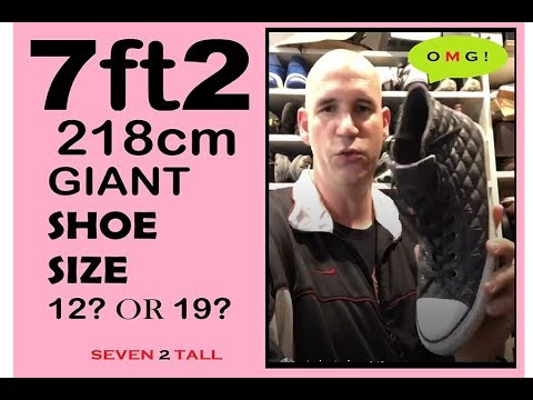 7 FOOT-2 TALL & SHOE SIZE 12? or 19? TALL PROBLEMS ??