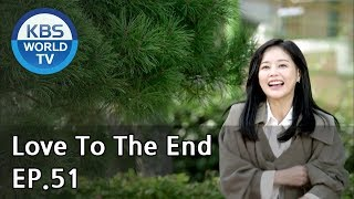 Love To The End | 끝까지 사랑 Ep.51 [sub: Eng, Chn/2018.10.19]