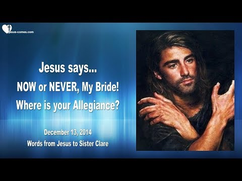 NOW OR NEVER ... MY BRIDE!... WHERE IS YOUR ALLEGIANCE ? ❤️ Love Letter from Jesus