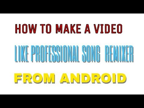 HOW TO MAKE VIDEO LIKE PROFESSIONAL SONG REMIXER FROM ANDROID