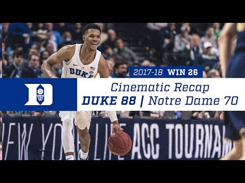 Cinematic Recap: Duke 88, Notre Dame 70 (3/8/18)